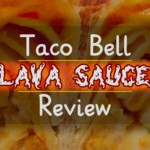 FOOD: Taco Bell – Lava Sauce & Volcano Quesarito [Discontinued]