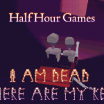 GAMING: Half Hour Games – I am dead where are my keys