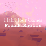 GAMING: Half Hour Games – Frail Shells