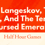 GAMING: Half Hour Games – Dr. Langeskov, the Tiger, and the Terribly Cursed Emerald: A Whirlwind Heist